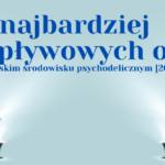 9 najbardziej wpływowych osób w polskim środowisku psychodelicznym [2020]