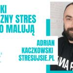 """""""Nie taki straszny stres jak go malują""""- rozmowa z Trenerem Stresu Adrianem Kaczkowskim"""